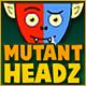 Mutant Heads